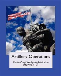 Artillery Operations (Marine Corps Warfighting Publication (MCWP) 3-16.1