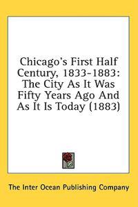 Chicago's First Half Century, 1833-1883