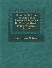 Dominici Schram Institutiones Theologiae Mysticae: de Vita Spirituali - Primary Source Edition