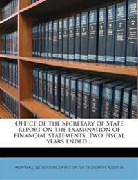 Office of the Secretary of State report on the examination of financial statements, two fiscal years ended ..