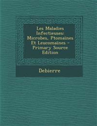Les Maladies Infectieuses: Microbes, Ptomaines Et Leucomaines