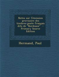 """Notes sur l'émission provisoire des timbres-poste français dits de """"Bordeaux"""""""