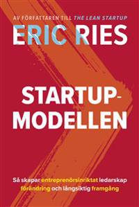 Startup-modellen : så skapar entreprenörsinriktat ledarskap förändring och långsiktig framgång