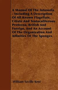 A Manual Of The Infusoria - Including A Description Of All Known Flagellate, Ciliate And Tentaculiferous Protozoa, British And Foreign, And An Account