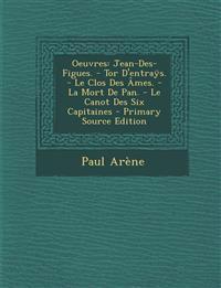 Oeuvres: Jean-Des-Figues. - Tor D'entraÿs. - Le Clos Des Âmes. - La Mort De Pan. - Le Canot Des Six Capitaines - Primary Source Edition
