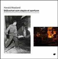 Stålverket som støpte et samfunn - Harald Maaland | Ridgeroadrun.org