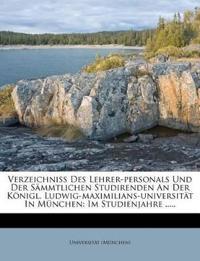 Verzeichniß Des Lehrer-personals Und Der Sämmtlichen Studirenden An Der Königl. Ludwig-maximilians-universität In München: Im Studienjahre .....