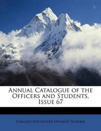 Annual Catalogue of the Officers and Students, Issue 67