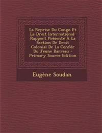La Reprise Du Congo Et Le Droit International: Rapport Présenté À La Section De Droit Colonial De La Confér Du Jeune Barreau