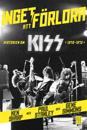 Inget att förlora : historien om Kiss 1972-1975