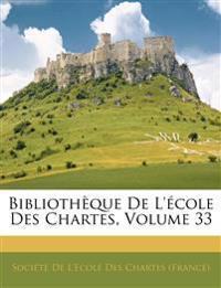 Bibliothèque De L'école Des Chartes, Volume 33