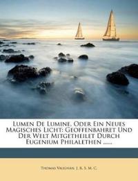 Lumen De Lumine, Oder Ein Neues Magisches Licht: Geoffenbahret Und Der Welt Mitgetheilet Durch Eugenium Philalethen ......