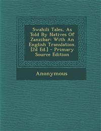 Swahili Tales, As Told By Natives Of Zanzibar: With An English Translation. [2d Ed.] - Primary Source Edition
