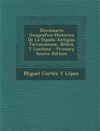 Diccionario Geografico-Historico de La Espana Antigua, Tarraconense, Betica, y Lusitana - Primary Source Edition