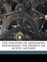 The teaching of geography, emphasizing the project, or active, method