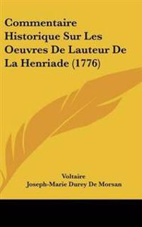 Commentaire Historique Sur Les Oeuvres De Lauteur De La Henriade (1776)