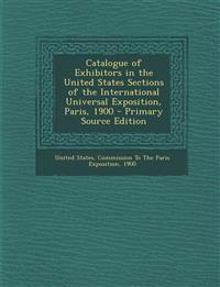 Catalogue of Exhibitors in the United States Sections of the International Universal Exposition, Paris, 1900