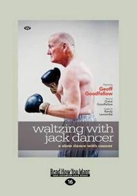 Waltzing with Jack Dancer: A Slow Dance with Cancer (Large Print 16pt)
