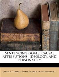 Sentencing goals, causal attributions, ideology, and personality