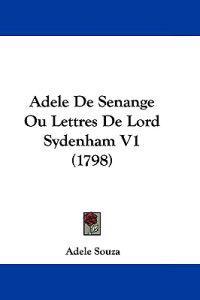 Adele De Senange Ou Lettres De Lord Sydenham