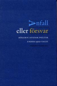 Anfall eller försvar - Högern i svensk politik under 1900-talet