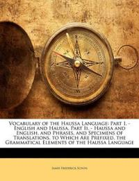 Vocabulary of the Haussa Language: Part I. - English and Haussa. Part Ii. - Haussa and English. and Phrases, and Specimens of Translations. to Which A