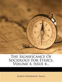The Significance Of Sociology For Ethics, Volume 4, Issue 4...