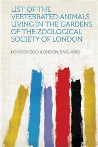 List of the Vertebrated Animals Living in the Gardens of the Zoological Society of London