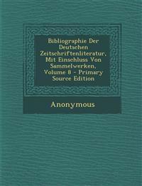 Bibliographie Der Deutschen Zeitschriftenliteratur, Mit Einschluss Von Sammelwerken, Volume 8 - Primary Source Edition