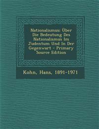 Nationalismus; Über Die Bedeutung Des Nationalismus Im Judentum Und In Der Gegenwart