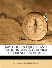 Bush-life In Queensland: Or, John West's Colonial Experiences, Volume 2