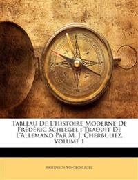 Tableau De L'Histoire Moderne De Frédéric Schlegel ; Traduit De L'Allemand Par M. J. Cherbuliez, Volume 1
