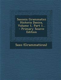 Saxonis Grammatici Historia Danica, Volume 1, Part 1... - Primary Source Edition