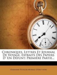 Chroniques, Lettres Et Journal de Voyage, Extraits Des Papiers D' Un Defunt: Premiere Partie...