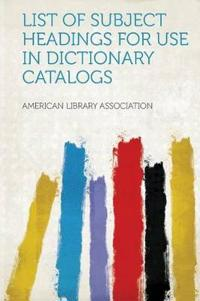 List of Subject Headings for Use in Dictionary Catalogs