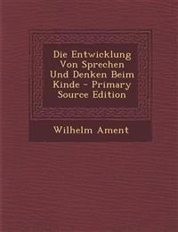 Die Entwicklung Von Sprechen Und Denken Beim Kinde - Primary Source Edition