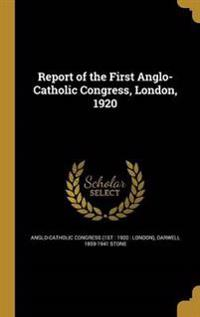 REPORT OF THE 1ST ANGLO-CATH C