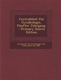 Centralblatt Fur Gynakologie, Funfter Jahrgang. - Primary Source Edition