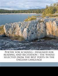 Poetry for schools : designed for reading and recitation : the whole selected from the best poets in the English language
