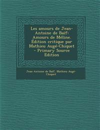 Les amours de Jean-Antoine de Baïf: Amours de Méline. Édition critique par Mathieu Augé-Chiquet  - Primary Source Edition