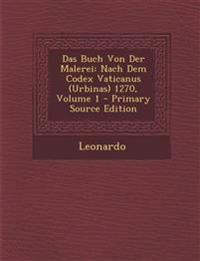 Das Buch Von Der Malerei: Nach Dem Codex Vaticanus (Urbinas) 1270, Volume 1 - Primary Source Edition
