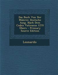 Das Buch Von Der Malerei: Deutsche Ausg. Nach Dem Codex Vaticanus 1270 Übers