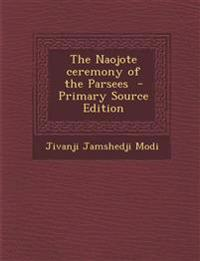 The Naojote Ceremony of the Parsees - Primary Source Edition