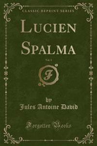Lucien Spalma, Vol. 1 (Classic Reprint)