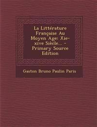 La Littérature Française Au Moyen Age: Xie-xive Siècle... - Primary Source Edition