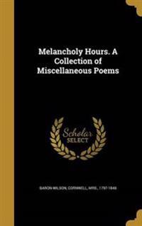 MELANCHOLY HOURS A COLL OF MIS