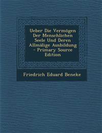 Ueber Die Vermogen Der Menschlichen Seele Und Deren Allmalige Ausbildung - Primary Source Edition