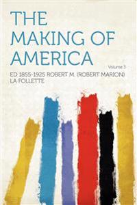 The Making of America Volume 3