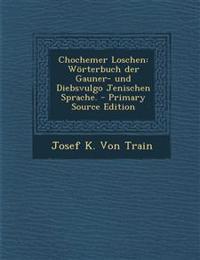 Chochemer Loschen: Wörterbuch der Gauner- und Diebsvulgo Jenischen Sprache. - Primary Source Edition