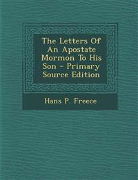 The Letters of an Apostate Mormon to His Son - Primary Source Edition